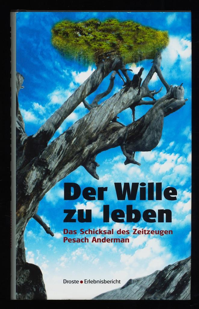Der Wille zu leben : Das Schicksal des Zeitzeugen Pesach Anderman.