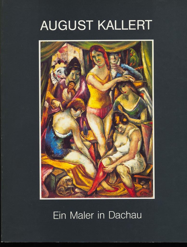 August Kallert 1882 - 1958 : Ein Maler in Dachau. Eine Ausstellung des Zweckverbandes Heimatmuseum Dachau, 3. August bis 23. September 1990