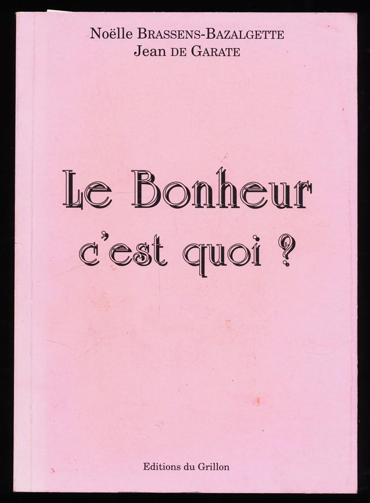 Brassens-Bazalgette, Noelle und Jean de Garate: Le bonheur c'est quoi? Reflexions et realites (French Edition)
