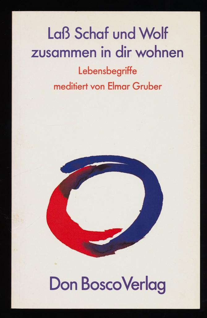 Lass Schaf und Wolf zusammen in dir wohnen : Lebensbegriffe. 2. Aufl.,