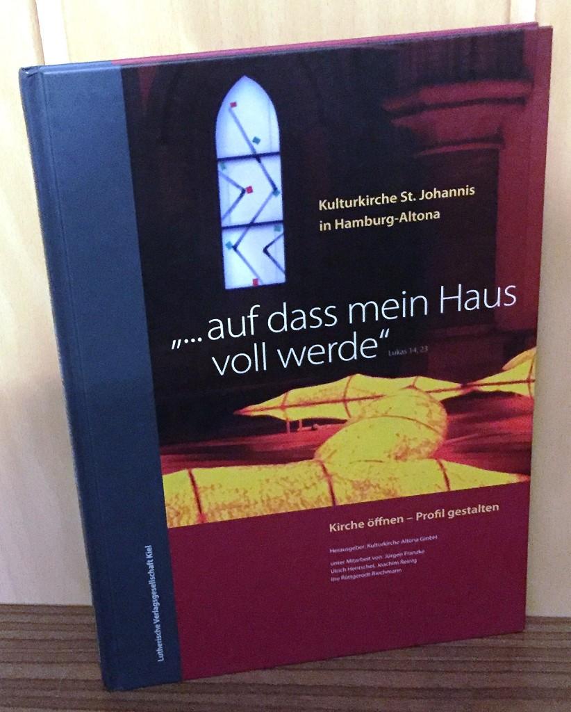 """""""...auf dass mein Haus voll werde"""" : Lukas 14.23 , Kirche öffnen - Profil gestalten. Kulturkirche St. Johannis in Hamburg-Altona."""