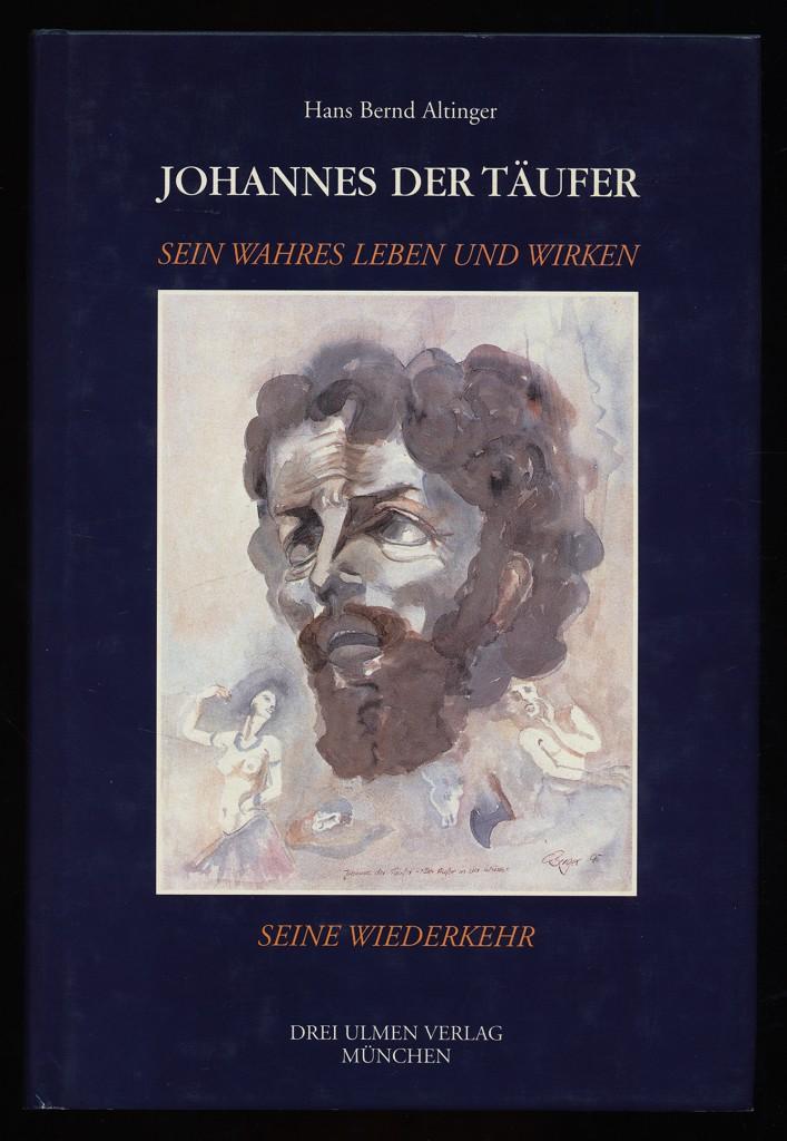 Johannes der Täufer : Sein wahres Leben und Wirken, seine Wiederkehr.