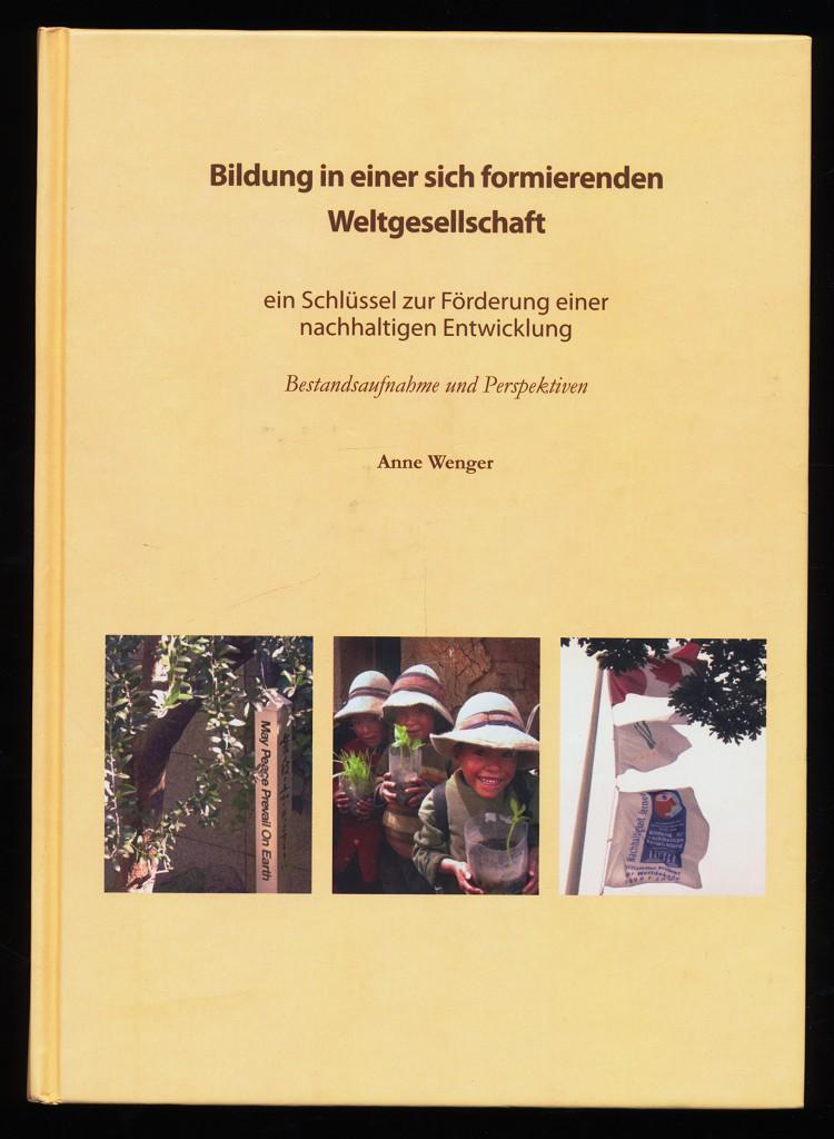 Bildung in einer sich formierenden Weltgesellschaft : Ein Schlüssel zur Förderung einer nachhaltigen Entwicklung. Bestandsaufnahme und Perspektiven.