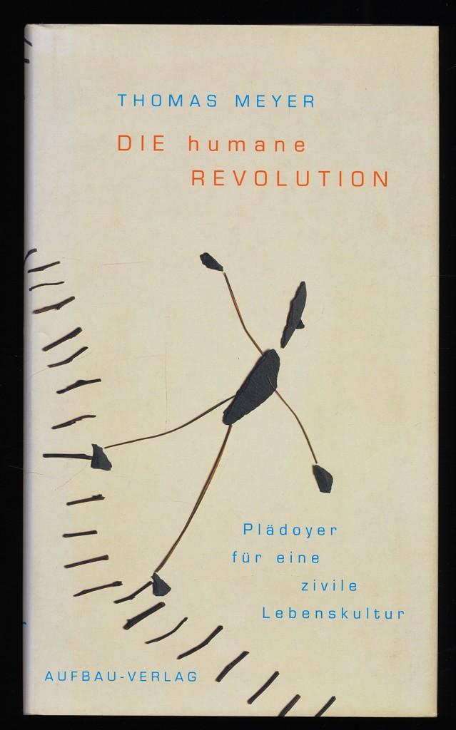 Die humane Revolution : Plädoyer für eine zivile Lebenskultur. 1. Aufl.,