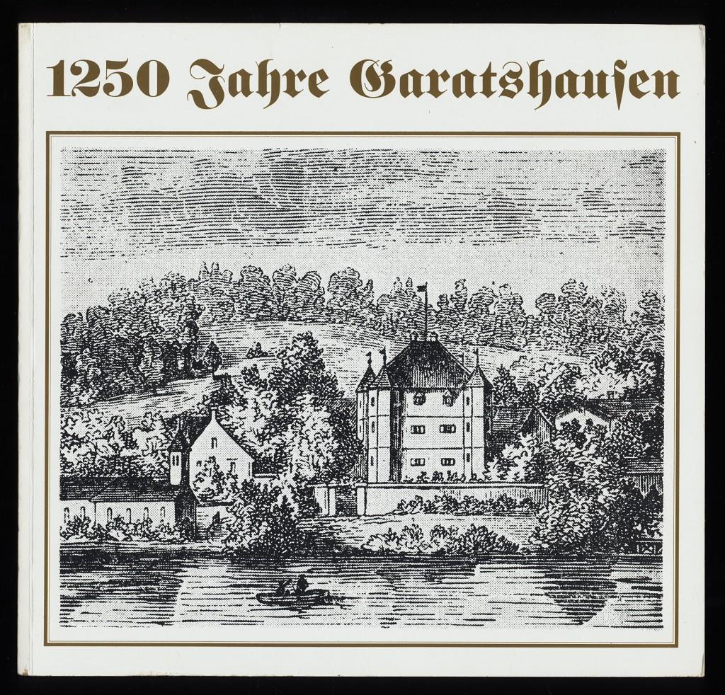 1250 Jahre Garatshausen. Festschrift zur 1250-Jahrfeier von Garatshausen, 19. bis 21. Juni 1992