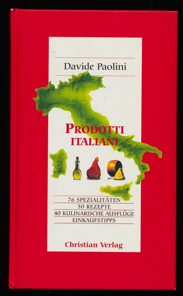 Prodotti Italiani : 76 Spezialitäten, 50 Rezepte, 40 kulinarische Ausflüge, Einkaufstipps.