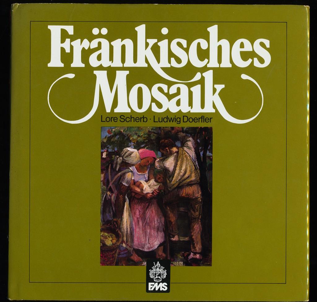 Fränkisches Mosaik. Gedichte: Lore Scherb. Gemälde und Grafiken: Ludwig Doerfler (Mit Widmung und SIGNATUR von Ludwig Doerfler)