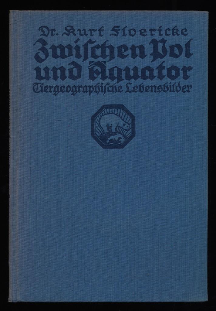 Floericke, Kurt (Verfasser): Zwischen Pol und Äquator : Tiergeographische Lebensbilder.