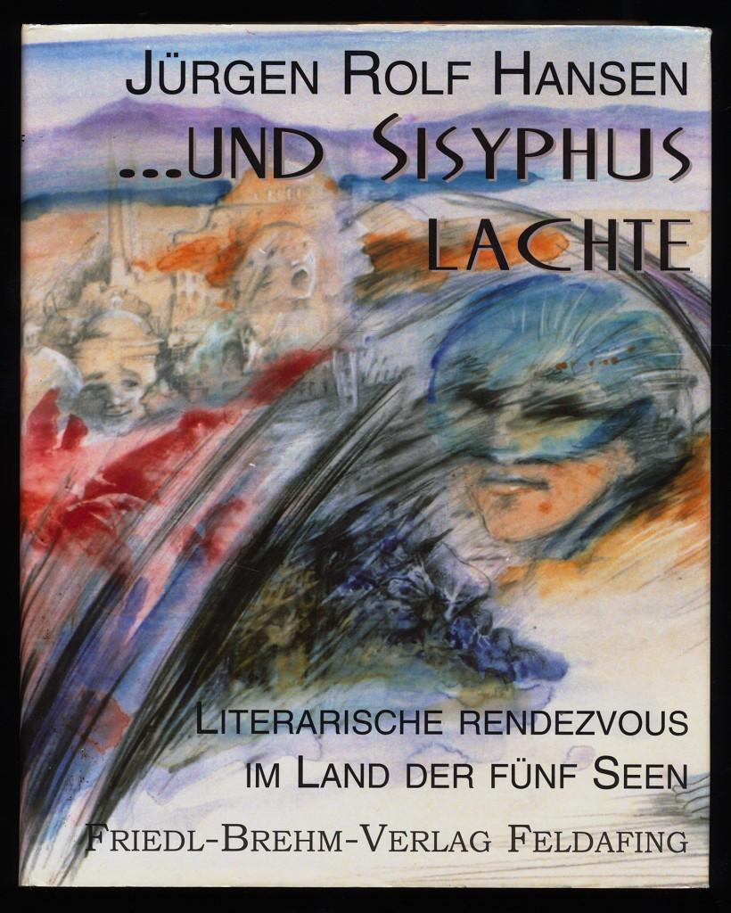 ... und Sisyphus lachte : Literarische Rendezvous im Land der fünf Seen.