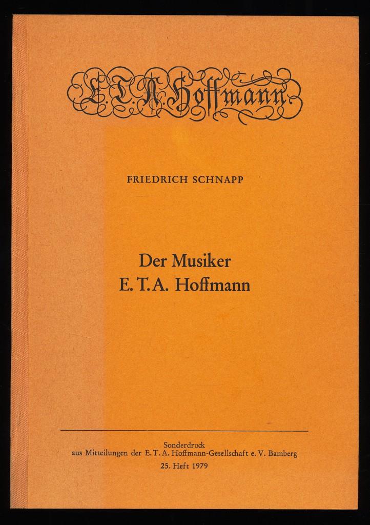 Der Musiker E. T. A. Hoffmann. Sonderdruck aus Mitteilungen der E.T.A. Hoffmann Gesellschaft e.V. Bamberg, 25. Heft 1979