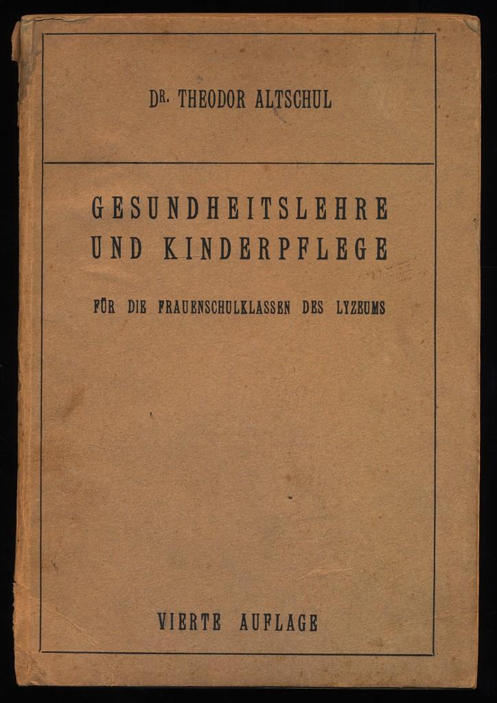 Gesundheitslehre und Kinderpflege : Für die Frauenschulklassen des Lyzeums. Nach dem Lehrplan vom 12. Dezember 1908 für das Preussische Mädchenschulwesen bearbeitet. 4. Aufl.,