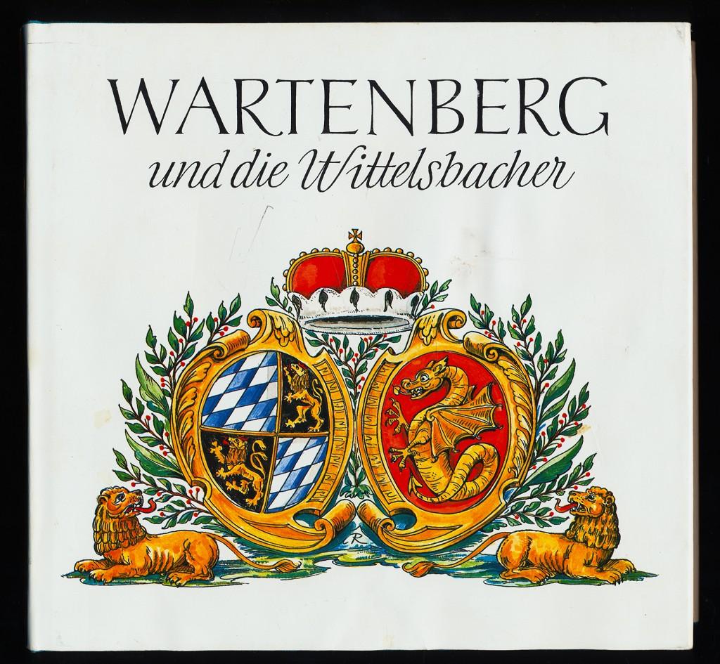 Wartenberg und die Wittelsbacher : Festschrift aus Anlass die Festjahres 1980 1. Aufl., 1. - 3. Tsd.,