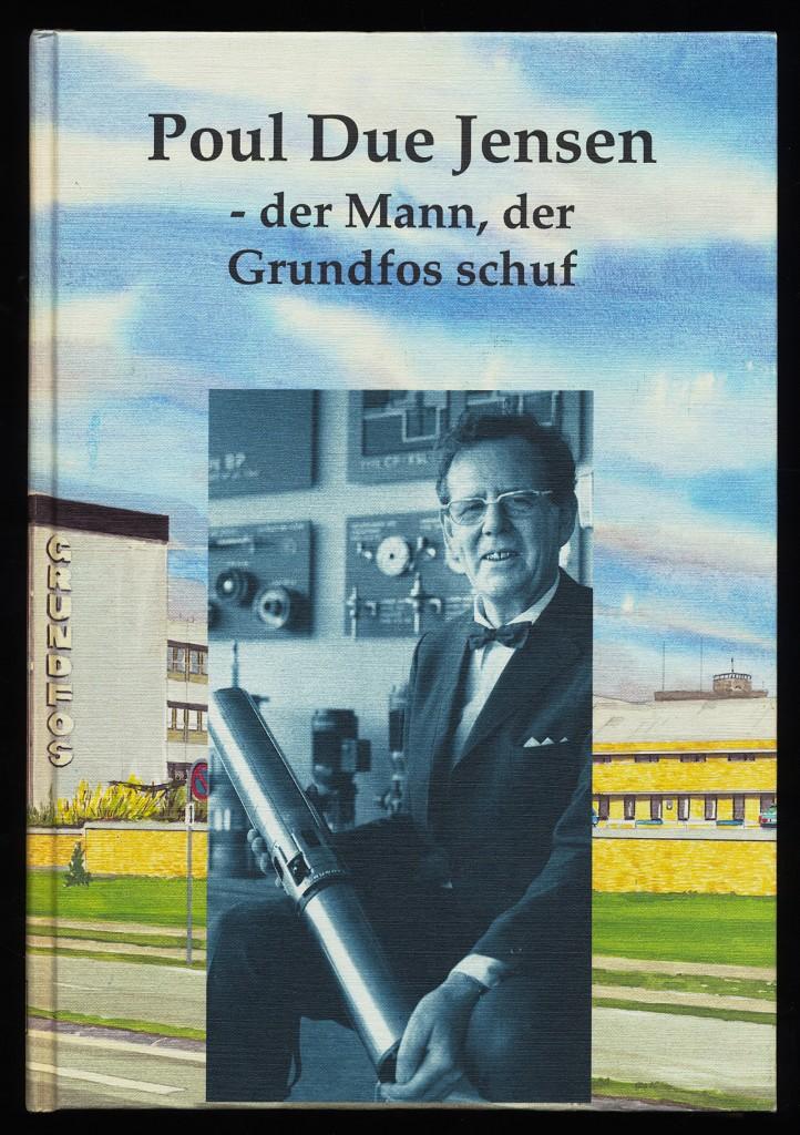 Poul Due Jensen : Der Mann, der Grundfos schuf.