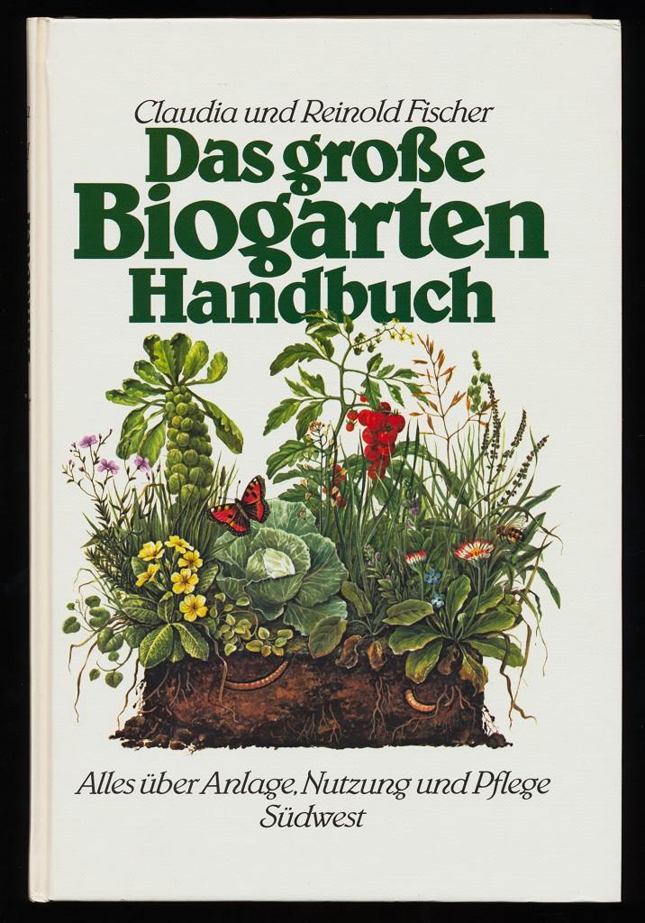 Das grosse Biogarten-Handbuch : Alles über Anlage, Nutzung und Pflege. 13.-24. Tsd.,