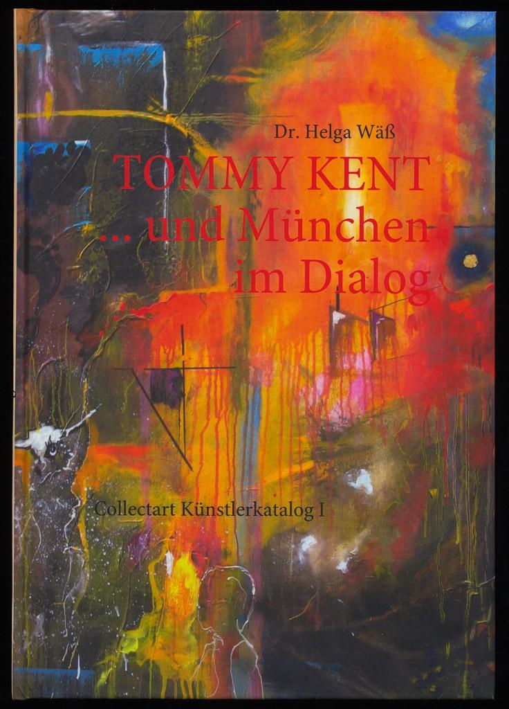 TOMMY KENT ... und München im Dialog : Collectart - Künstlerkatalog I. Gemälde bos 2010 - Wäß, Helga (Verfasser)