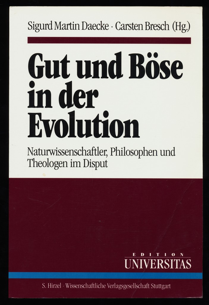 Gut und Böse in der Evolution : Naturwissenschaftler, Philosophen und Theologen im Disput.