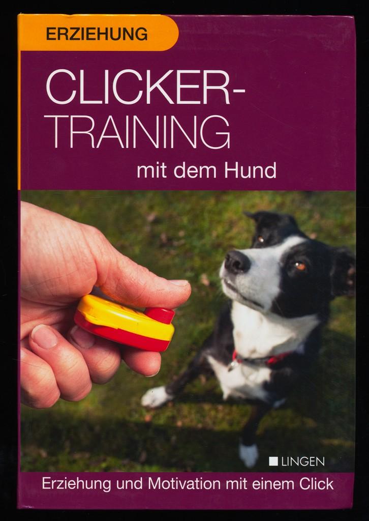 Clickertraining mit dem Hund : Erziehung und Motivation mit einem Click.