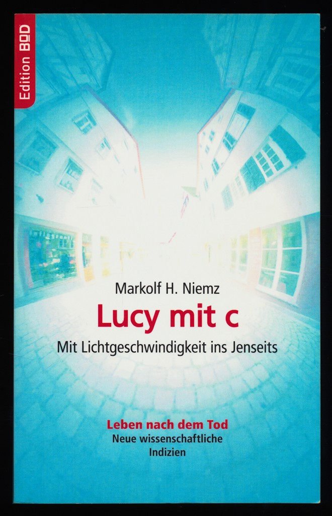 Lucy mit c : Mit Lichtgeschwindigkeit ins Jenseits. Wissenschaftsroman. Leben nach dem Tod, neue wissenschaftliche Indizien. 3. Aufl.,