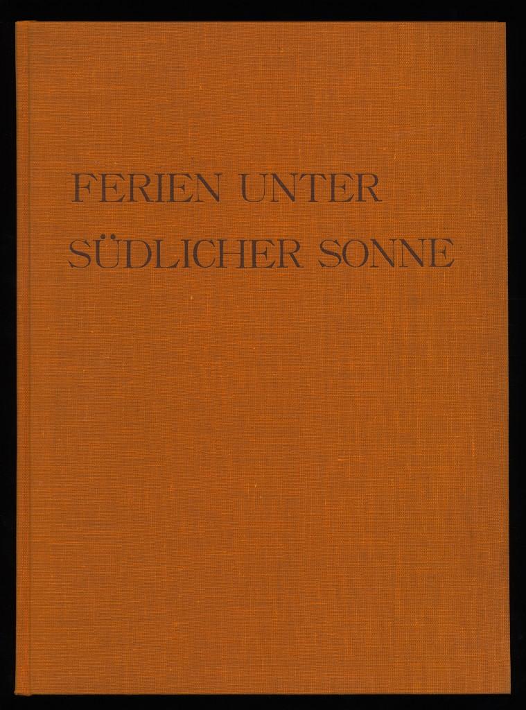 Sperlich, Peter und Karlheinz Patzolt: Ferien unter südlicher Sonne (limitierte Auflage, 100 Exemplare) Auflage 100 Exemplare,