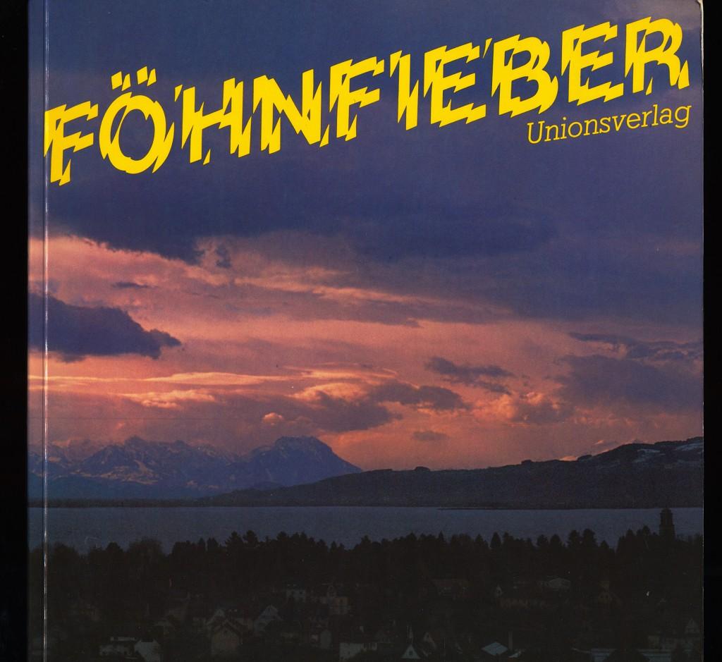 Föhnfieber : Geschichten u. Gedichte, Sagen u. Gerüchte, Analysen u. Berichte.