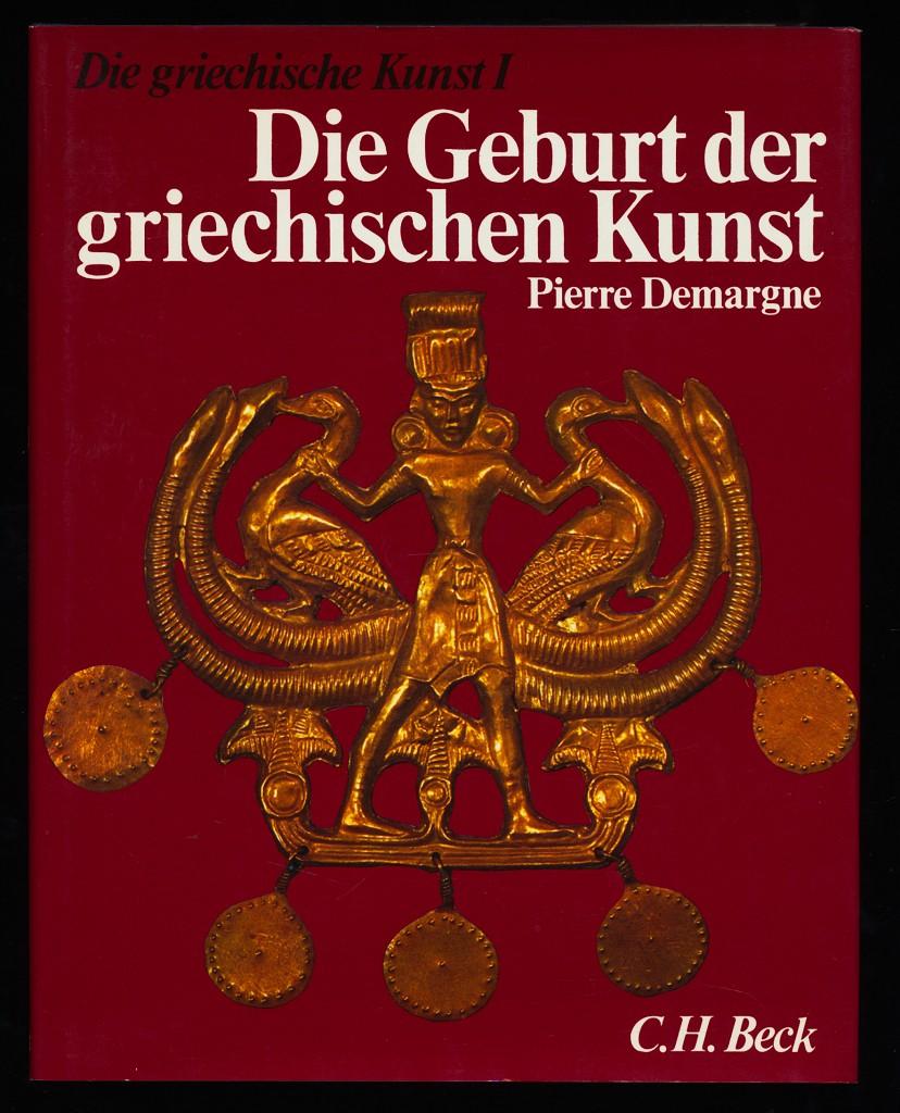 Die griechische Kunst, Band 1 : Die Geburt der griechischen Kunst. Die Kunst im ägäischen Raum von vorgeschichtliche Zeit bis zum Anfang des 6. vorchristlichen Jahrhunderts.