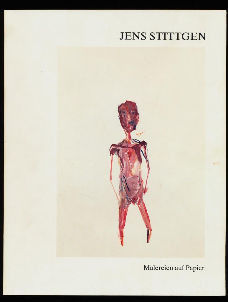 Jens Stittgen : Malereien auf Papier. Saarland Museum Saarbrücken 20. August bis 1. Oktober 1989 / Text: Konrad Schmidt.