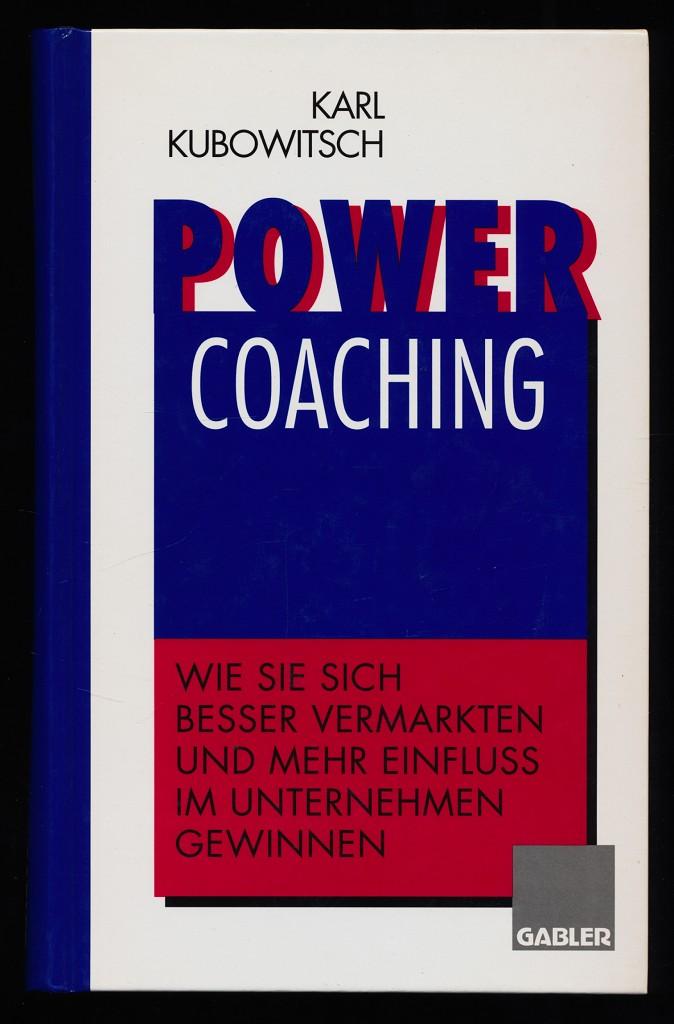 Power-Coaching : Wie Sie sich besser vermarkten und mehr Einfluß im Unternehmen gewinnen.