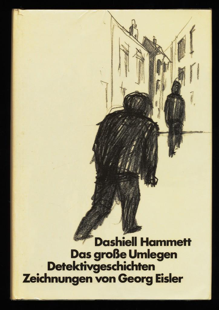 Hammett, Dashiell (Verfasser): Das grosse Umlegen : Detektivgeschichten. Mit 68 Zeichnungen von Georg Eisler