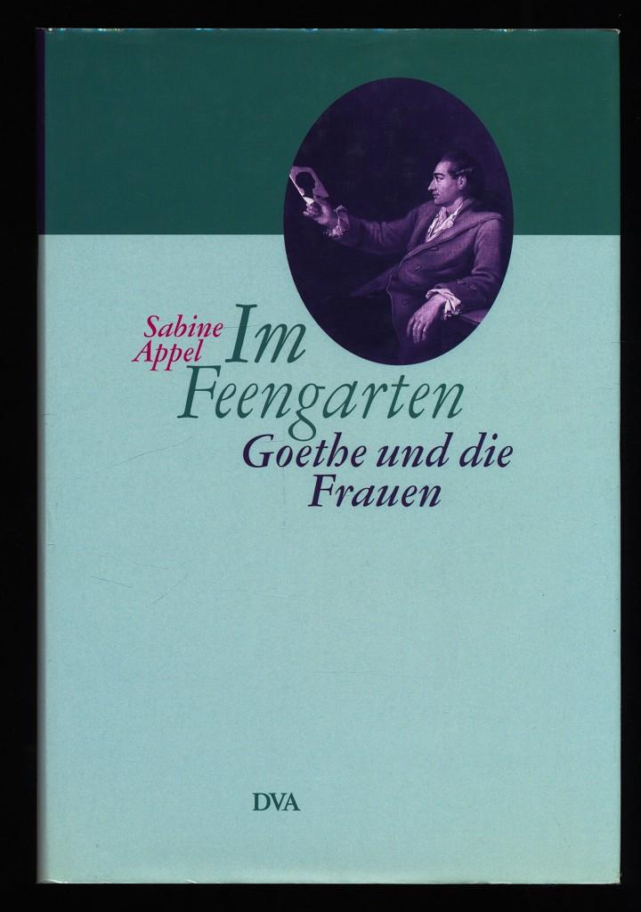 Im Feengarten : Goethe und die Frauen.
