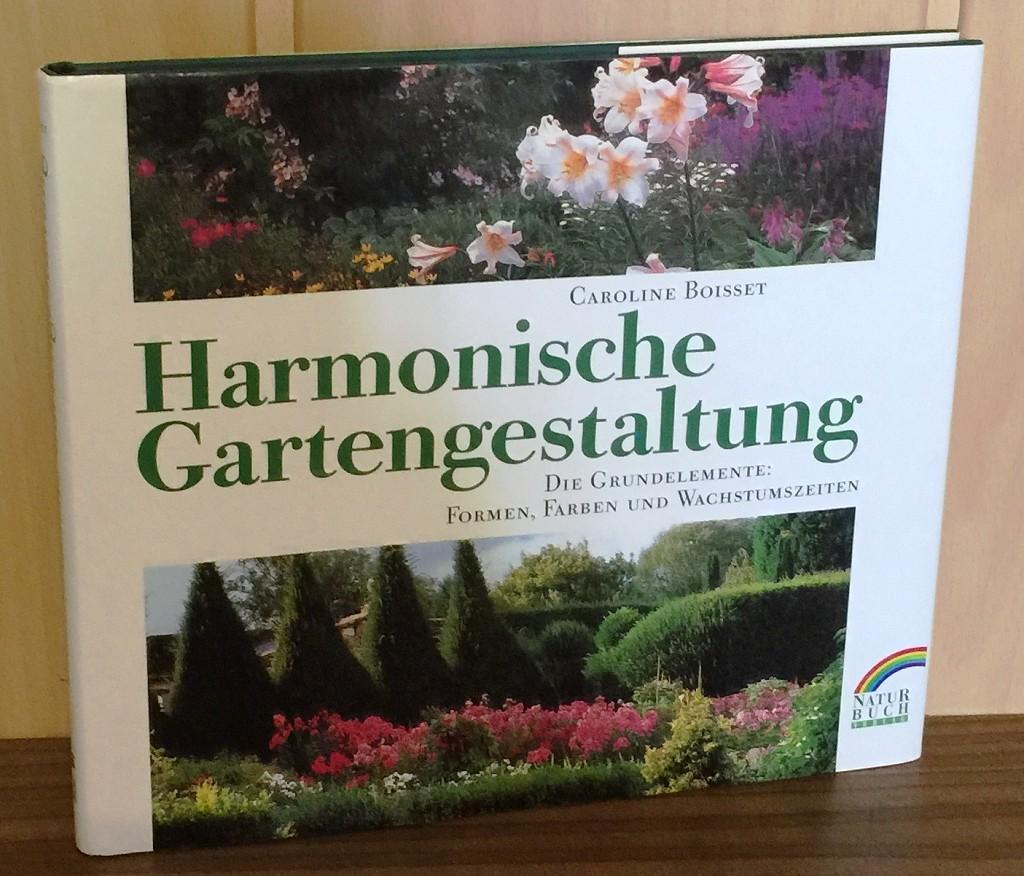 Harmonische Gartengestaltung : Die Grundelemente: Formen, Farben und Wachstumszeiten.