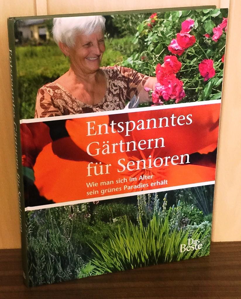 Entspanntes Gärtnern für Senioren : Wie man sich im Alter sein grünes Paradies erhält. Viele Schritt-für-Schritt-Anleitungen zu Planung, Geräten, Pflanzung und Pflege.