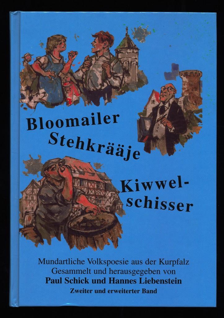 Bloomailer Stehkrääje, Kiwwelschisser : Mundartliche Volkspoesie aus der Kurpfalz. Auflage: 750 Exemplare, Zweiter (2.) und erweiterter Band.