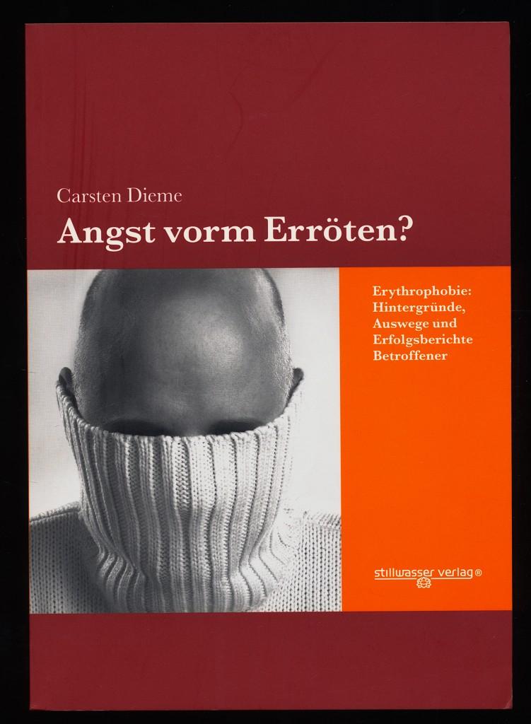 Angst vorm Erröten? Erythrophobie: Hintergründe, Auswege und Erfolgsberichte Betroffener. 1. Aufl.,
