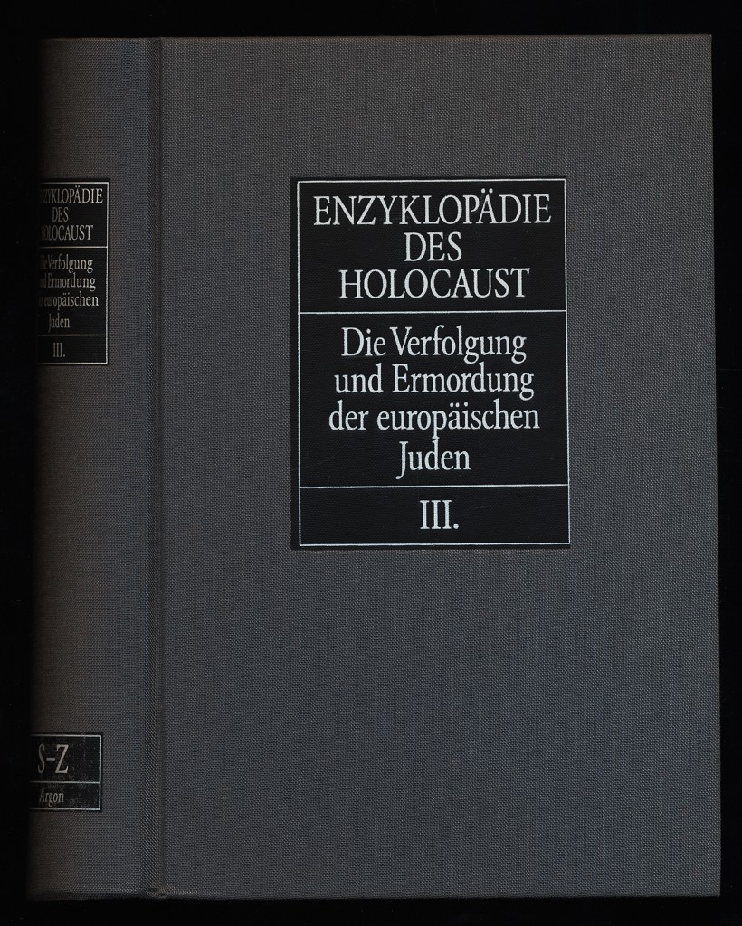 Jäckel, Eberhard (Herausgeber) und Israel Gutman: Enzyklopädie des Holocaust. Bd. III. Die Verfolgung und Ermordung der europäischen Juden (Band 3)