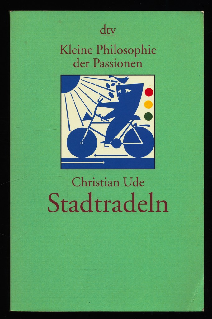 Stadtradeln. Kleine Philosophie der Passionen. Orig.-Ausg., 3. Aufl.,