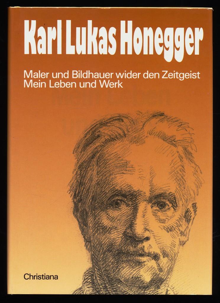 Mein Leben und Werk : Maler und Bildhauer wider den Zeitgeist.  1. Aufl., 1. - 5. Tsd., - Honegger, Karl Lukas (Verfasser)
