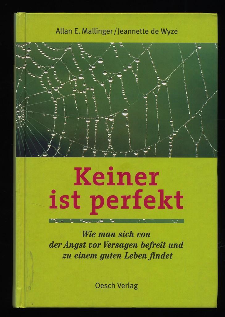 Mallinger, Allan E. und Jeanette De Wyze: Keiner ist perfekt : Wie man sich von der Angst vor Versagen befreit und zu einem guten Leben findet. 3. Aufl.,