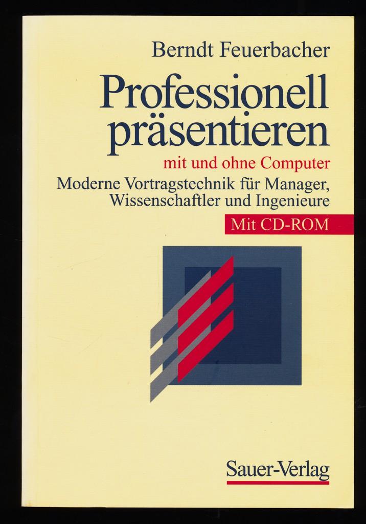 Professionell präsentieren mit und ohne Computer, Mit CD-ROM : Moderne Vortragstechnik für Manager, Wissenschaftler und Ingenieure.