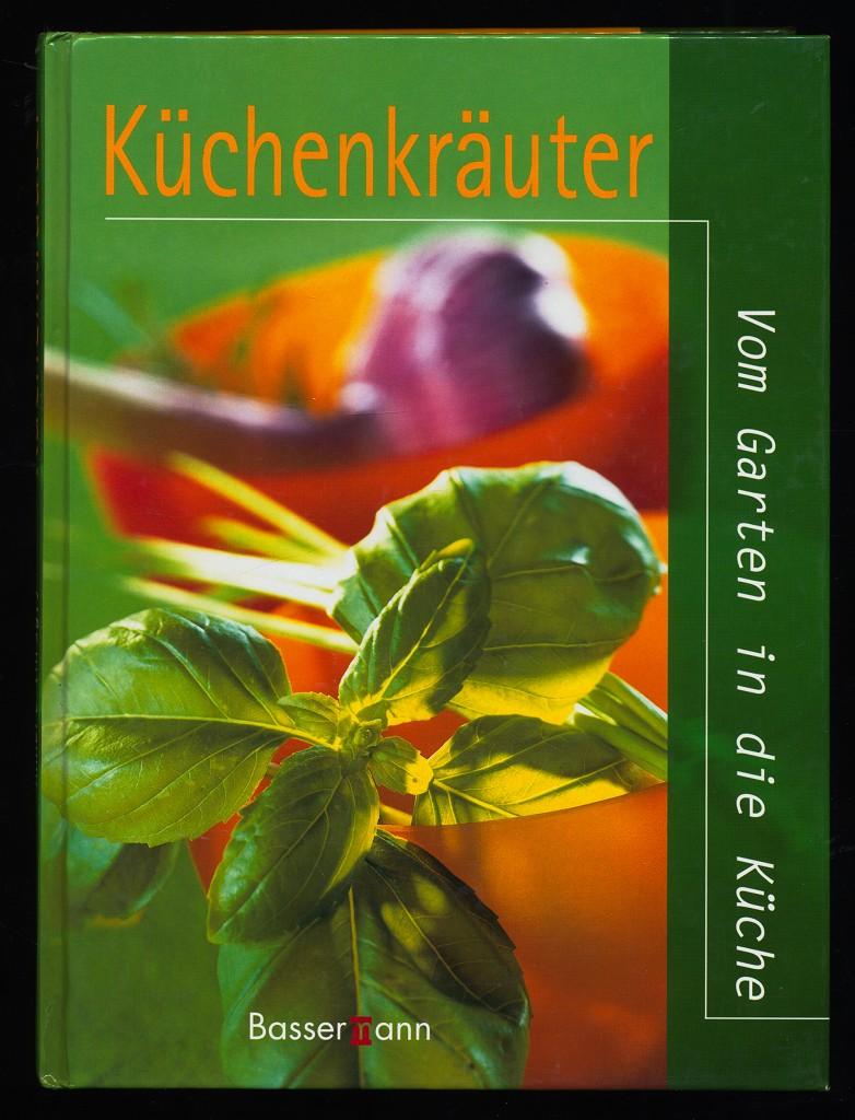 Küchenkräuter : Vom Garten in die Küche.