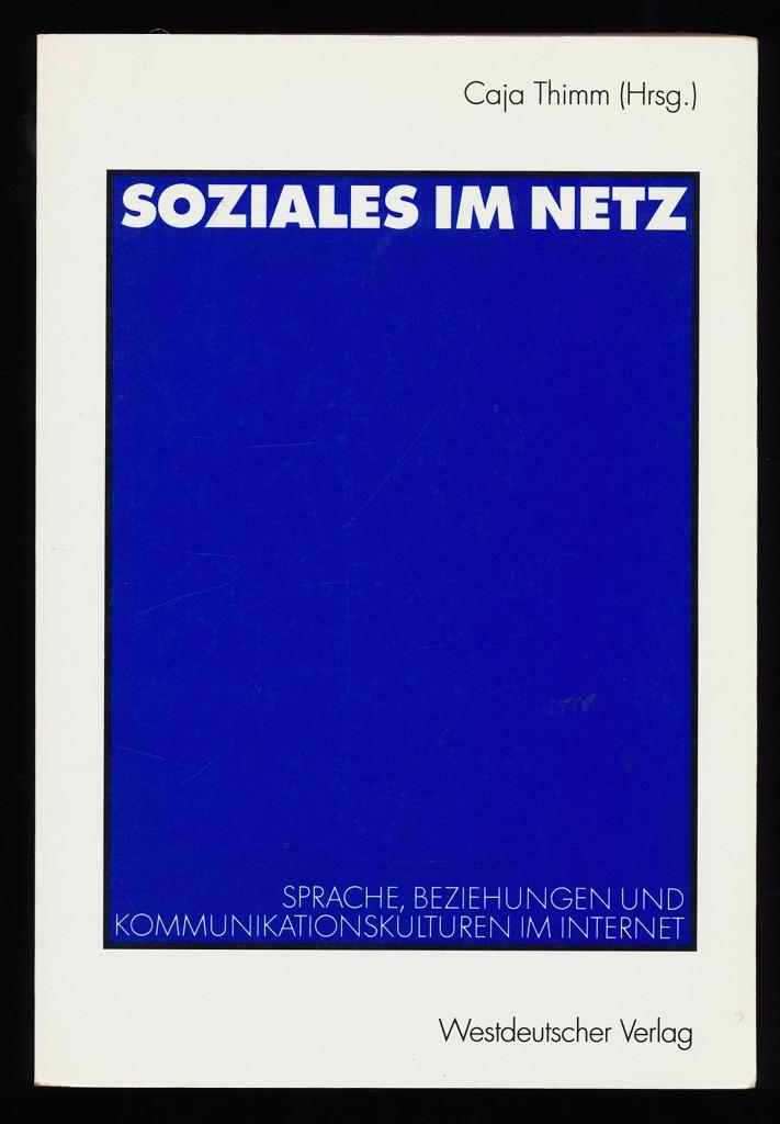 Soziales im Netz : Sprache, Beziehungen und Kommunikationskulturen im Internet.