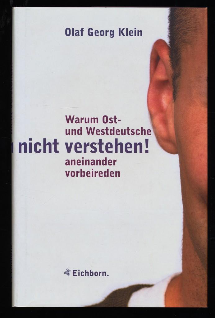 Ihr könnt uns einfach nicht verstehen! Warum Ost- und Westdeutsche aneinander vorbeireden.