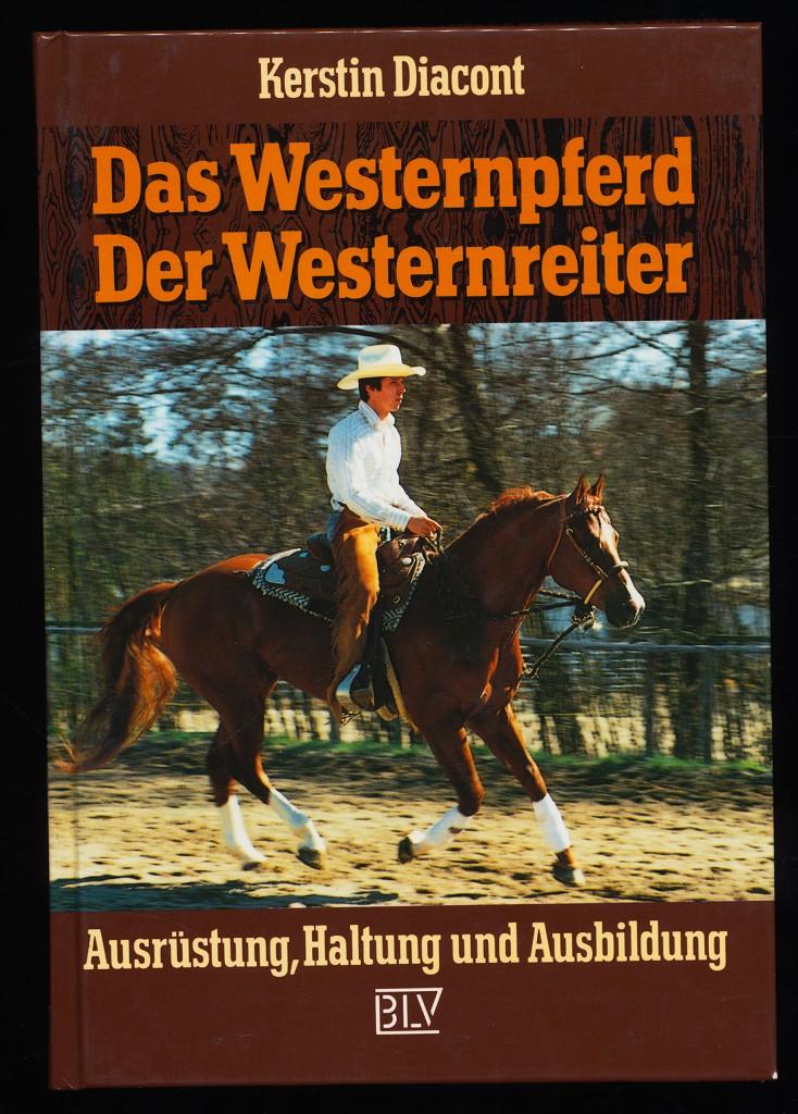 Das Westernpferd - Der Westernreiter : Ausrüstung, Haltung und Ausbildung. 3. Aufl.,