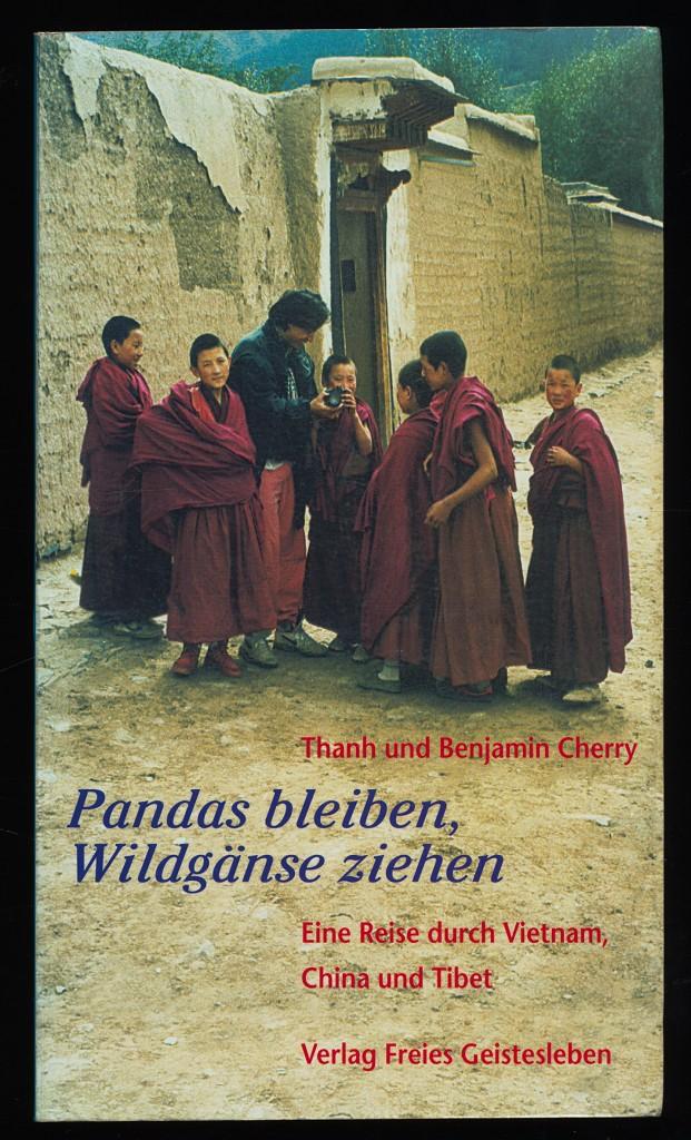 Pandas bleiben, Wildgänse ziehen : Eine Reise durch Vietnam, China und Tibet. 1. Aufl.,