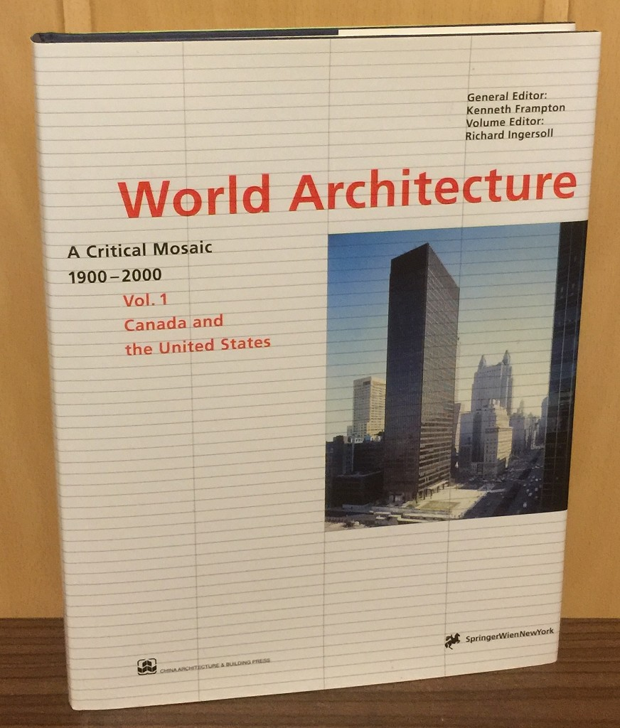 World architecture 1900 - 2000 : A critical mosaic, Volume 1 : Canada and United States.