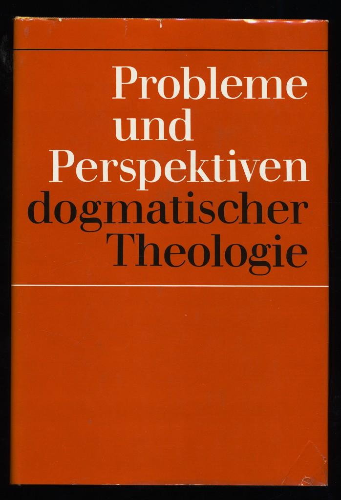 Probleme und Perspektiven dogmatischer Theologie. 1. Aufl.,