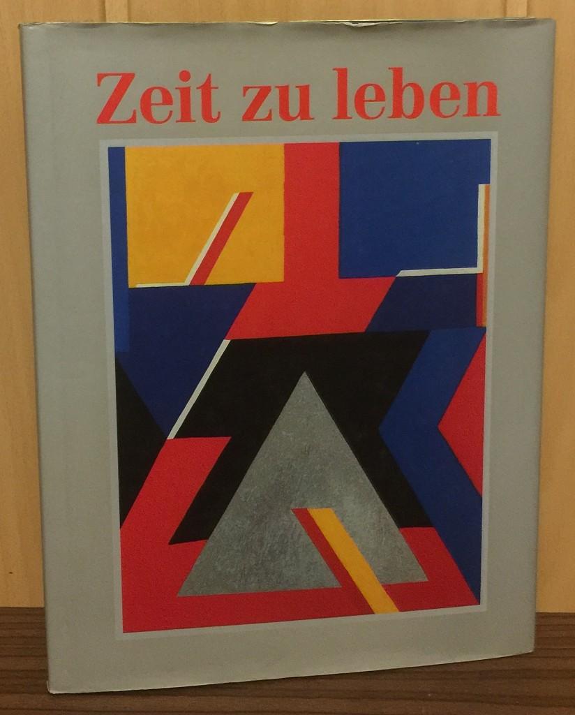 Zeit zu Leben : Vom Umgang mit einem kostbaren Gut. Gestaltet von Otto Herbert Hajek unter Verwendung eigens für dieses Werk geschaffener Gouachen und früherer Bildwerke.