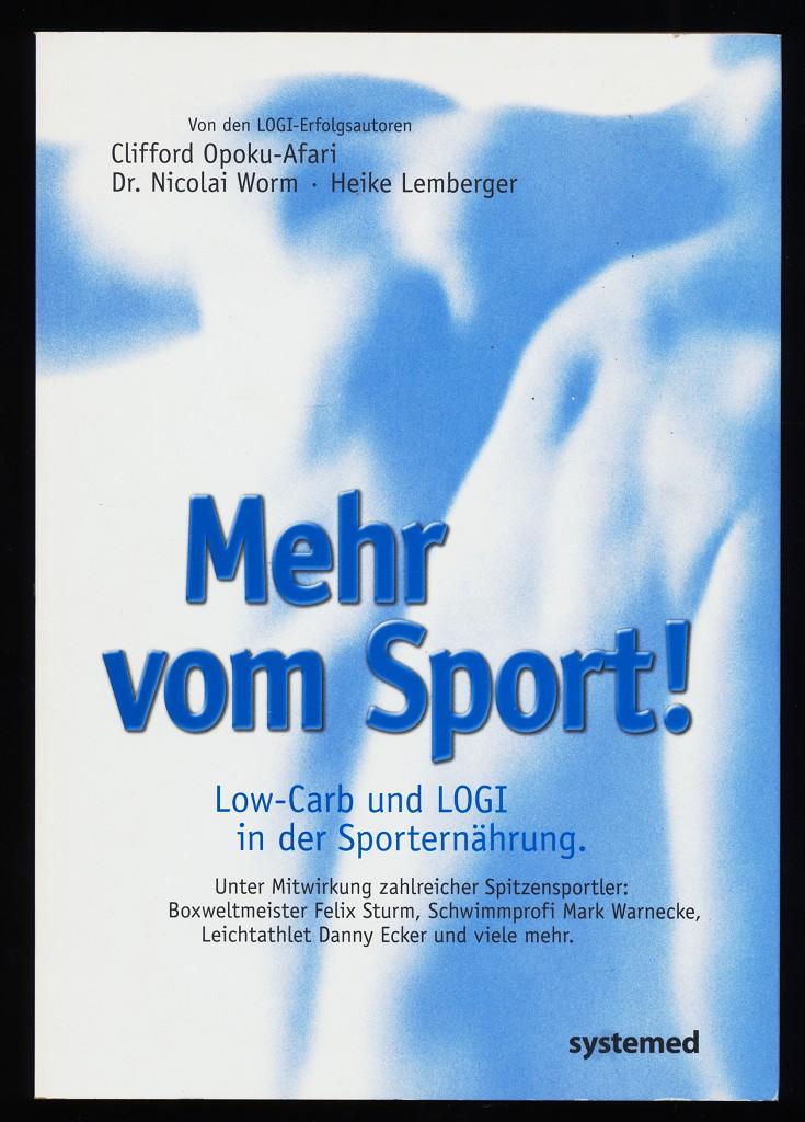 Mehr vom Sport : Low-Carb und LOGI in der Sporternährung. 1. Aufl.,