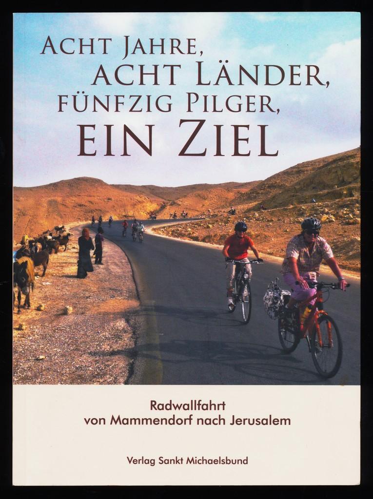 Schlosser, Michael (Herausgeber): Acht Jahre, acht Länder, fünfzig Pilger, ein Ziel : Radwallfahrt von Mammendorf nach Jerusalem. 2. Aufl.,