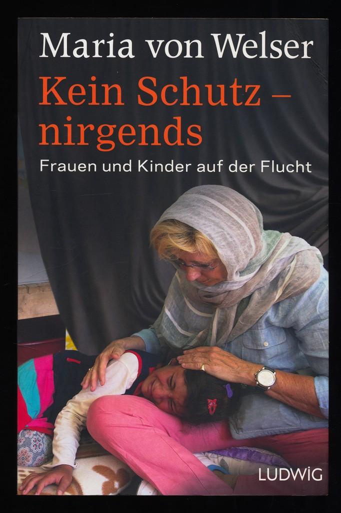 Kein Schutz - nirgends : Frauen und Kinder auf der Flucht. Originalausgabe.