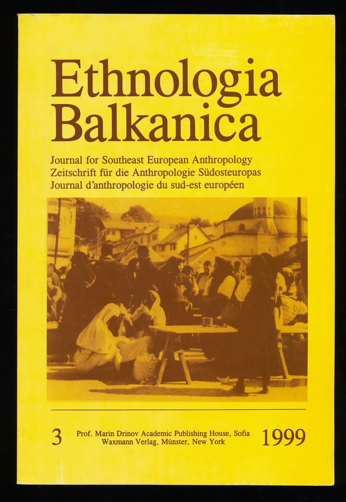 Ethnologia Balkanica Volume 3/1999 : Journal for Southeast European Anthropology, Zeitschrift für die Anthropologie Südosteuropas, Journal d